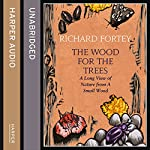 The Wood for the Trees: The Long View of Nature from a Small Wood | Richard Fortey