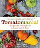 Scott Daigre Tomatomania!: A Fresh Approach to Celebrating Tomatoes in the Garden and in the Kitchen