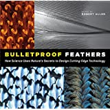 Bulletproof Feathers: How Science Uses Nature's Secrets to Design Cutting-Edge Technology