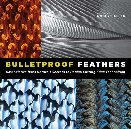 Bulletproof Feathers: How Science Uses Nature's Secrets...