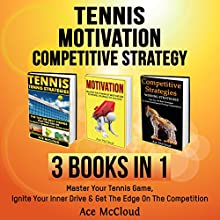 Tennis, Motivation, and Competitive Strategy: 3 Books in 1 Audiobook by Ace McCloud Narrated by Joshua Mackey