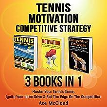 Tennis, Motivation, and Competitive Strategy: 3 Books in 1 | Livre audio Auteur(s) : Ace McCloud Narrateur(s) : Joshua Mackey