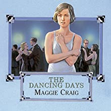 The Dancing Days (       UNABRIDGED) by Maggie Craig Narrated by Lesley Mackie