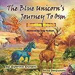 The Blue Unicorn's Journey to Osm | Sybrina Durant