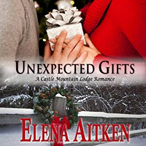 Unexpected Gifts: A Castle Mountain Lodge Romance, Book 1 | [Elena Aitken]