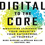 Digital to the Core: Remastering Leadership for Your Industry, Your Enterprise, and Yourself   Mark Raskino,Graham Waller