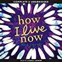 How I Live Now (       UNABRIDGED) by Meg Rosoff Narrated by Laurel Lefkow