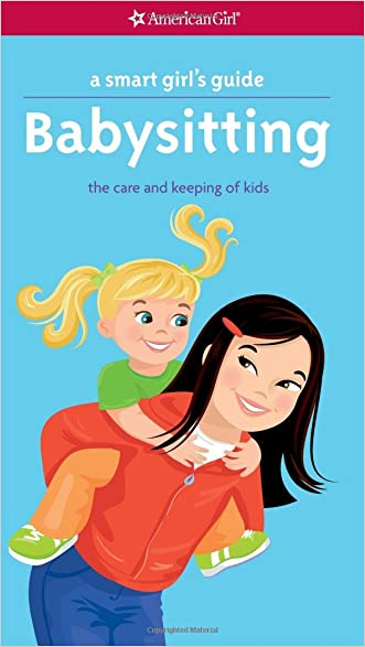 A Smart Girl's Guide: Babysitting: The Care and Keeping of Kids (Smart Girl's Guides)