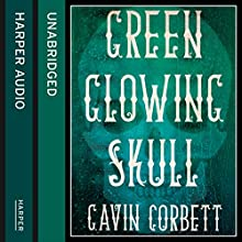 Green Glowing Skull (       UNABRIDGED) by Gavin Corbett Narrated by Adam Moore