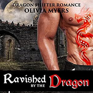 Dragon Shifter Romance: Ravished by the Dragon Audiobook