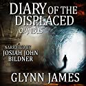 Diary of the Displaced Omnibus: Books 1-3 Audiobook by Glynn James Narrated by Josiah John Bildner