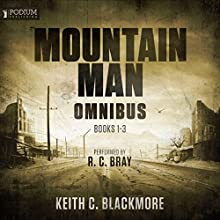 The Mountain Man Omnibus: Books 1-3 (       UNABRIDGED) by Keith C. Blackmore Narrated by R. C. Bray