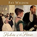 Habits of the House (       UNABRIDGED) by Fay Weldon Narrated by Katherine Kellgren