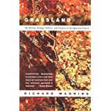 Grassland: The History, Biology, Politics and Promise of the American Prairie ~ Richard Manning