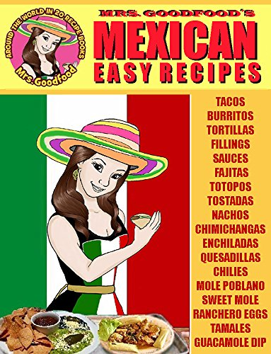 Mexican: Easy Recipes (Mrs. Goodfood´s Around The World in 20 Recipe Books) by Neyda Goodfood