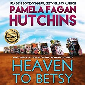 Heaven to Betsy (What Doesn't Kill You, #5) Audiobook