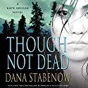 Though Not Dead: A Kate Shugak Novel Audiobook by Dana Stabenow Narrated by Marguerite Gavin