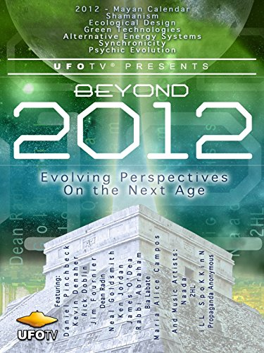 UFOTV Presents: Beyond 2012: Evolving Perspectives On The Next Age