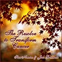 The Resolve to Transform Cancer (       UNABRIDGED) by Sine Nomine Narrated by Josh Goodman