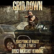 Grid Down: Perceptions of Reality: Volume 2, Part 3   Bruce Buckshot Hemming