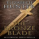 The Bronze Blade: An Elemental World Novella (       UNABRIDGED) by Elizabeth Hunter Narrated by Dina Pearlman