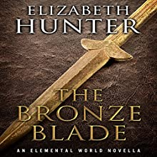 The Bronze Blade: An Elemental World Novella (       UNABRIDGED) by Elizabeth Hunter Narrated by Dina Pearlman
