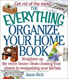 The Everything Organize Your Home Book: Straighten Up the Entire House, from Cleaning Your Closets to Rerorganizing Your Kitchen (Everything Series)