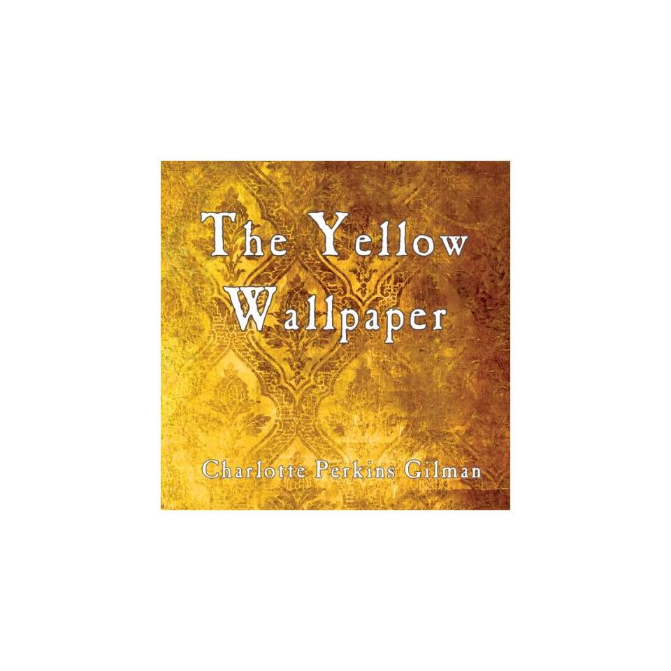 The Yellow Wallpaper (Audible Audio Edition) Charlotte