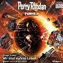 Wir sind wahres Leben (Perry Rhodan NEO 120) Audiobook by Rüdiger Schäfer Narrated by Axel Gottschick