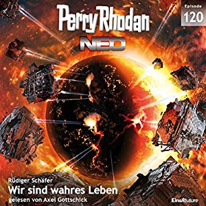 Wir sind wahres Leben (Perry Rhodan NEO 120) Hörbuch