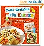 Tolle Gerichte f�r Kinder: Schnell, p...