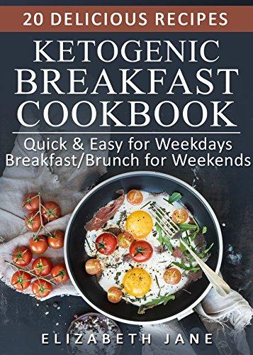 Keto: Ketogenic Breakfast & Brunch Cookbook: Quick & Easy for Weekdays / Brunch for Weekends by Elizabeth Jane