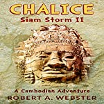 Chalice: A Cambodian Adventure: Siam Storm, Book 2 | Robert A. Webster