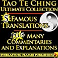TAO TE CHING TAOISM ULTIMATE COLLECTION - 5 Expert Translations PLUS EXPLANATIONS for BEGINNERS and EVERYONE - For YOU to get EASY UNDERSTANDING of the Tao (also named Dao De Jing, Teh King, New Way)