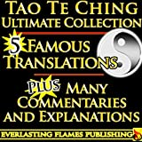 TAO TE CHING TAOISM ULTIMATE COLLECTION - 5 Expert Translations PLUS EXPLANATIONS for BEGINNERS and EVERYONE - For YOU to get EASY UNDERSTANDING of the ... Jing, Teh King, New Way) (English Edition)