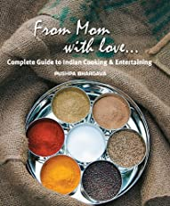 From Mom with love...: Complete Guide to Indian Cooking and Entertaining