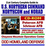 21st Century Complete Guide to U.S. Northern Command (NORTHCOM) and North American Aerospace Defense Command (NORAD), Peterson Air Force Base, ... Defense, Combating Terrorism (CD-ROM)
