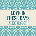 Love in These Days | Alec Waugh
