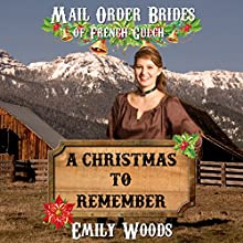 Mail Order Bride: A Christmas to Remember: Mail Order Brides of French Gulch, Book 3 (       UNABRIDGED) by Emily Woods Narrated by Martha Harmon Pardee