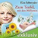 Zum Teufel mit den Millionen Hörbuch von Kim Schneyder Gesprochen von: Irina von Bentheim