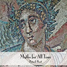Myths for All Time: Selected Greek Stories Retold Audiobook by Patrick Hunt Narrated by Mark Whitten