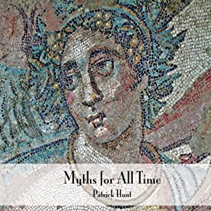 Myths for All Time: Selected Greek Stories Retold | [Patrick Hunt]