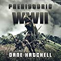 Prehistoric WWII Audiobook by Dane Hatchell Narrated by J. Robert Richmond
