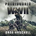 Prehistoric WWII | Dane Hatchell