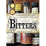 Bitters: A Spirited History of a Classic Cure-All, with Cocktails, Recipes, and Formulasby Brad Thomas Parsons