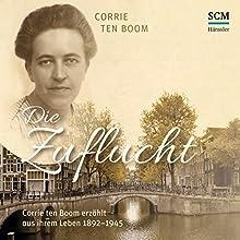 Die Zuflucht: Corrie ten Boom erzählt aus ihrem Leben 1892-1945 Hörbuch von Corrie ten Boom Gesprochen von: Susanne Hohnmeyer-Lichtblau
