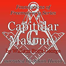 Capitular Masonry: Foundations of Freemasonry Series (       UNABRIDGED) by William Potts George Narrated by Adam Hanin