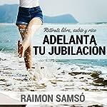 Adelanta Tu Jubilacion [Advance Your Retirement] | Raimon Samso