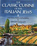 The Classic Cuisine of the Italian Jews II: More Menus, Recollections and Recipes