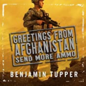 Greetings from Afghanistan, Send More Ammo: Dispatches from Taliban Country | [Benjamin Tupper]